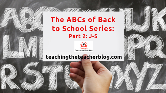 The ABC's of Back to School for Teachers! Part 2: J-S