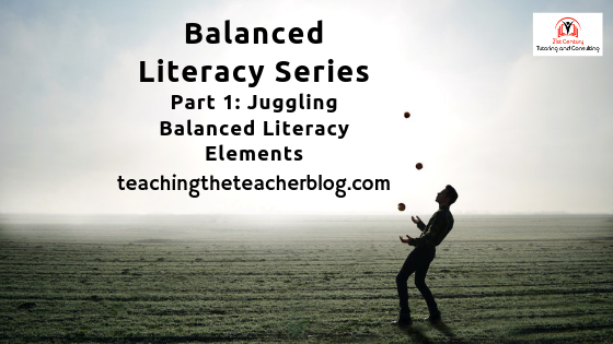 You CAN Do it All! Juggling Balanced Literacy Elements in theClassroom